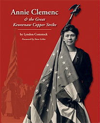 front cover of ANNIE CLEMENC AND THE GREAT KEWEENAW COPPER STRIKE by Lyndon Comstock
