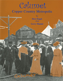CALUMET: COPPER COUNTRY METROPOLIS by Dave Engel and Gerry Mantel